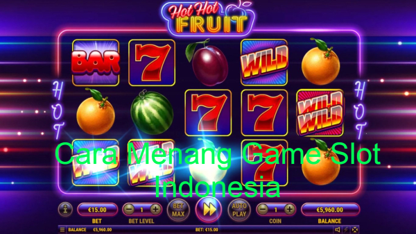 Cara Menang Game Slot Indonesia